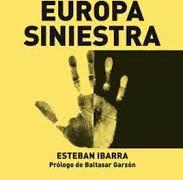 Pre-publicación del libro «La Europa siniestra» de Estaban Ibarra, con prólogo de Baltasar Garzón. <i>Los Libros de la Catarata</i>